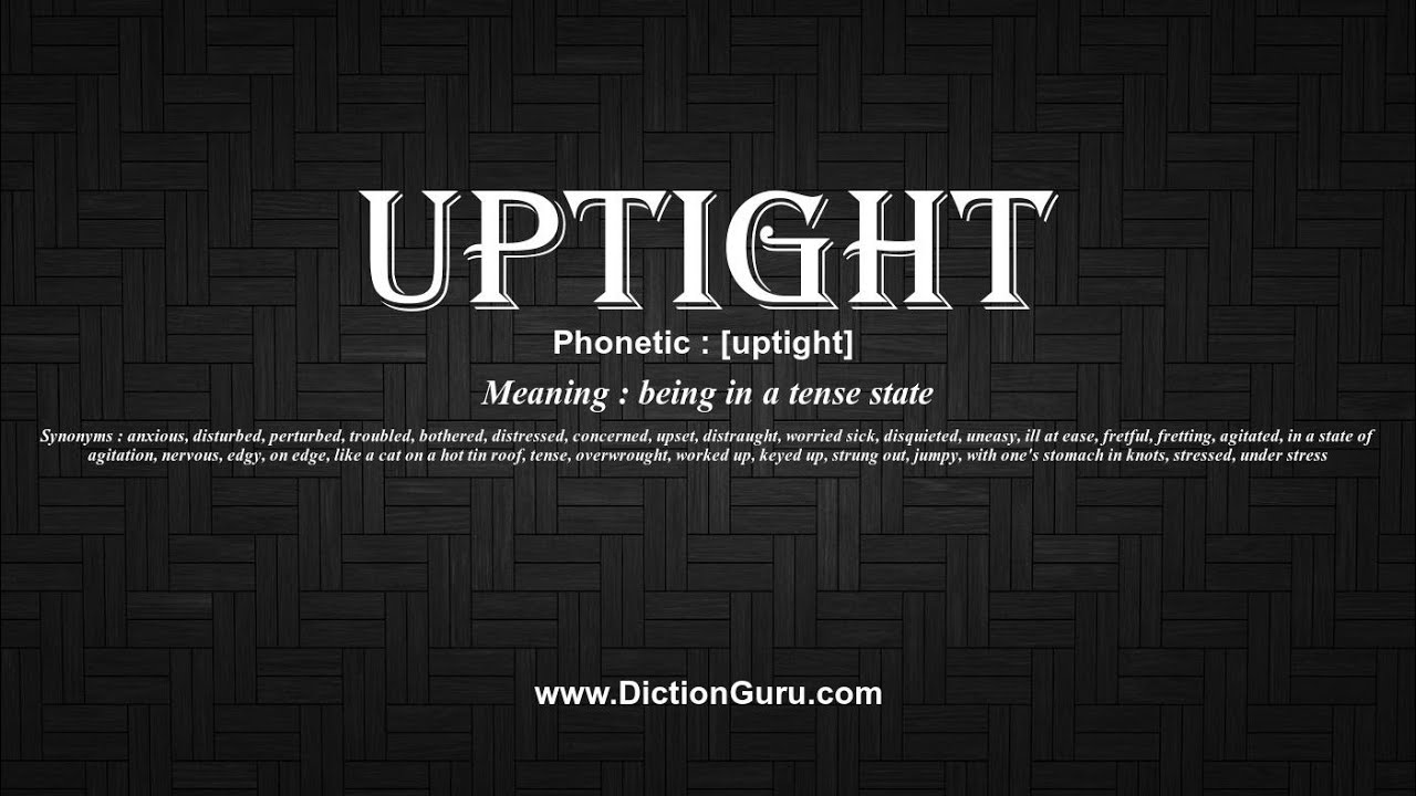 How To Pronounce Uptight With Meaning, Phonetic, Synonyms And Sentence  Examples