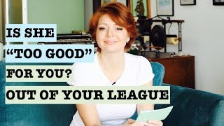Out of Your League or Low Self Esteem? (Dating Advice for Men 2018)