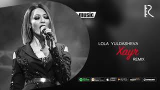 Lola Yuldasheva - Xayr ( remix)