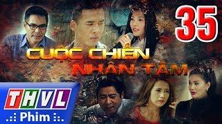 THVL | Cuộc chiến nhân tâm - Tập 35