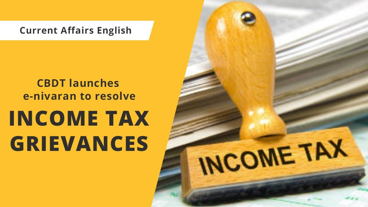 Current Affairs English : CBDT launches e-nivaran to resolve Income Tax grievances