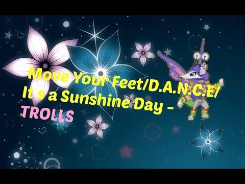 Move Your Feet/D.A.N.C.E/It s a Sunshine Day - TROLLS [AJVM]