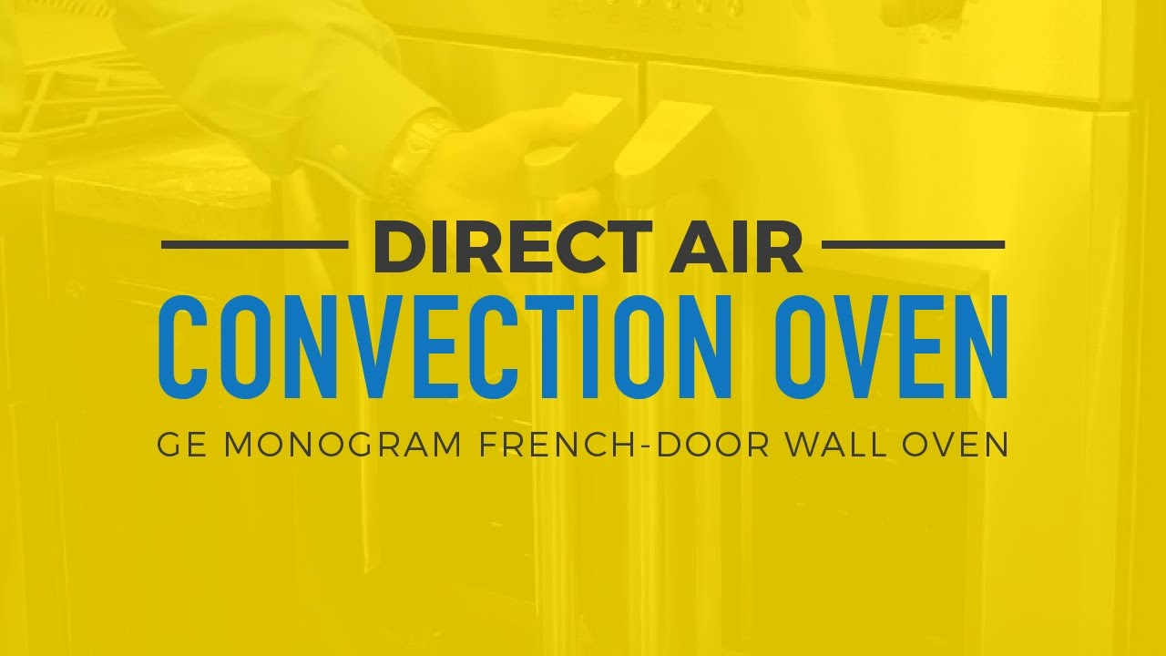 Direct Air Convection Oven Ge Monogram French Door Wall Oven