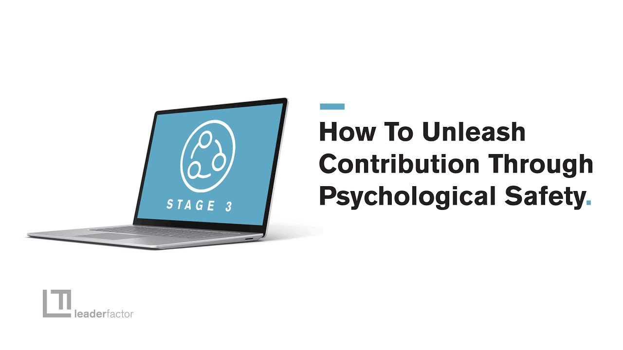 Stage 3 Contributor Safety: How to Unleash Contribution through Psychological Safety