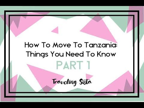 Part 1 | How To Move To Tanzania: Things You Need To Know