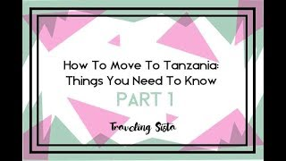 Part 1 | How To Move To Tanzania: Things You Need To Know - Traveling Sista