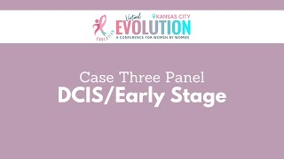 2021 Evolution Kansas City | Case 3: DCIS /Early Stage