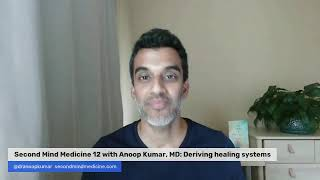 Second Mind Medicine 12 with Anoop Kumar, MD: Deriving healing systems