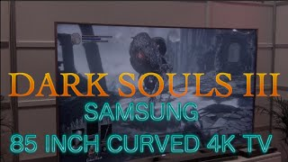 Playing Dark Souls III on a 85 inch Samsung 4K Curved TV