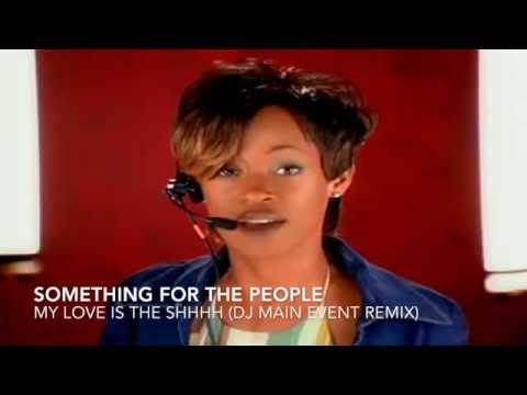 Something For The People  My Love Is The Shhhh DJ Main Event Remix
