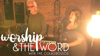 Worship & The Word // 4/25 // The Colagrossos