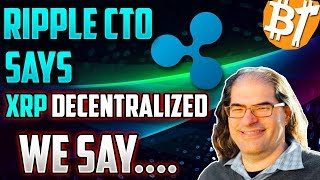 """RIPPLE XRP CTO SAID RIPPLE IS, """"DECENTRALIZED."""" IS THAT TRUE?"""