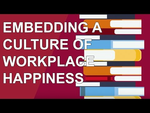 Embedding A Culture of Workplace Happiness