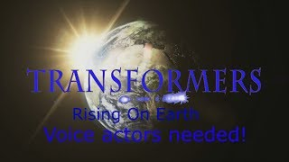 Transformers Rising On Earth Voice actors needed!