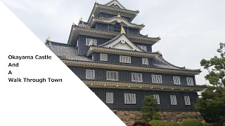 Okayama Castle and Walk Through Town