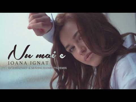 Ioana Ignat - Nu Mai E (DJ Jonnessey & Moving Elements Remix)