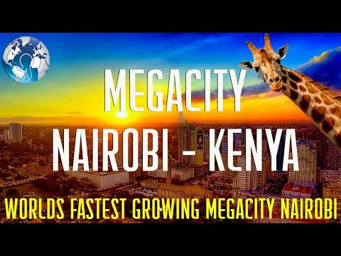 Nairobi MEGACITY of Kenya Africas fastest Growing city
