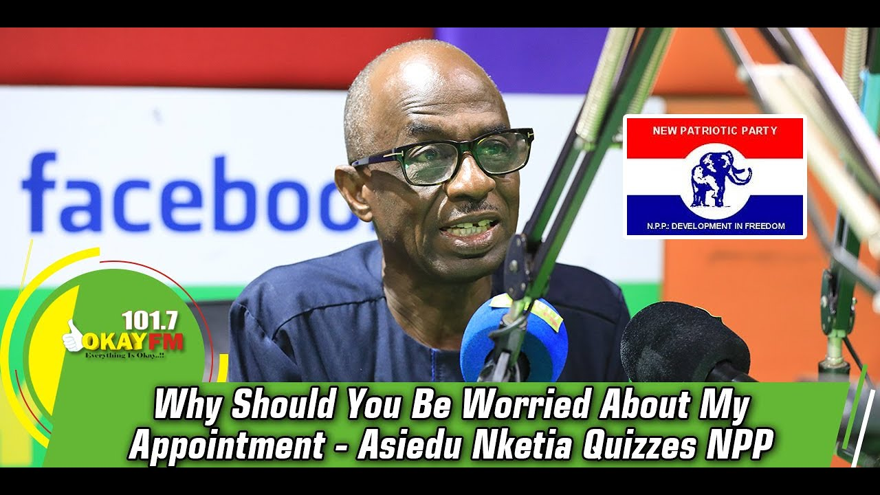 Download Why Should You Be Worried About My Appointment - Asiedu Nketia Quizzes NPP