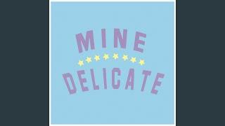 Mine / Delicate