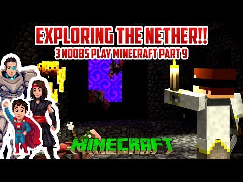 YEP THE NETHER IS TERRIBLE (3 Noobs Play Minecraft PART 9)