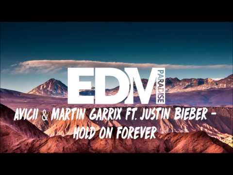 Avicii & Martin Garrix Ft. Justin Bieber - Hold On Forever (Best Quality)
