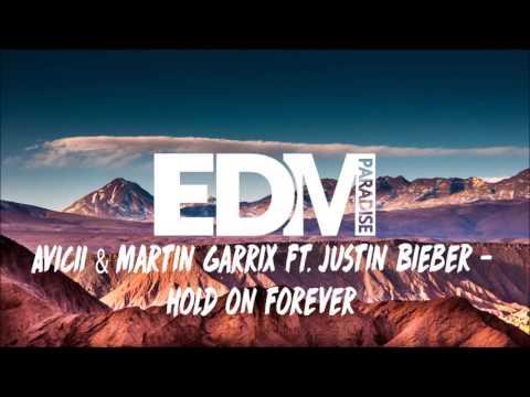 Avicii & Martin Garrix ft. Justin Bieber - Hold on Forever (Best Quality)