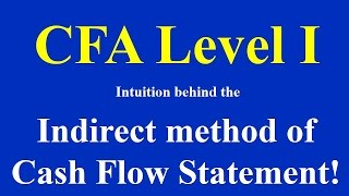 CFA Level I- Intuition behind the indirect method of Cash Flow Statement!