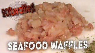 Seafood Waffles - Roflwaffle Ep.6