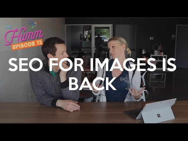 SEO for  Images is Back! - The Humm Episode 12