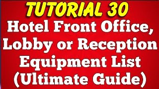 Hotel Front Office or Reception or Lobby Equipment List (Tutorial 30)