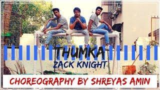 THUMKA - ZACK KNIGHT | DANCE COVER| SHREYAS AMIN CHOREOGRAPHY