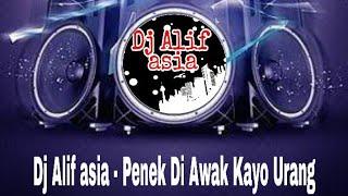 Dj Alif asia - Penek Di Awak Kayo Di Urang
