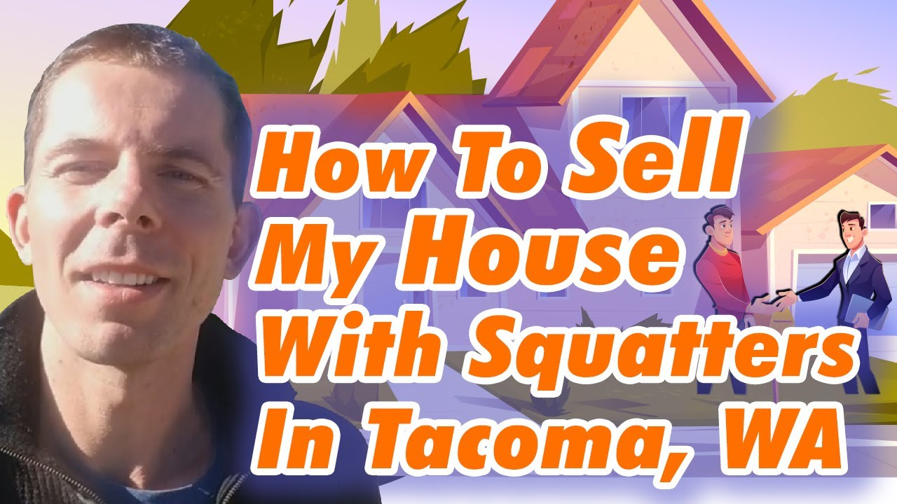 How To Sell My House With Squatters In Tacoma, WA?