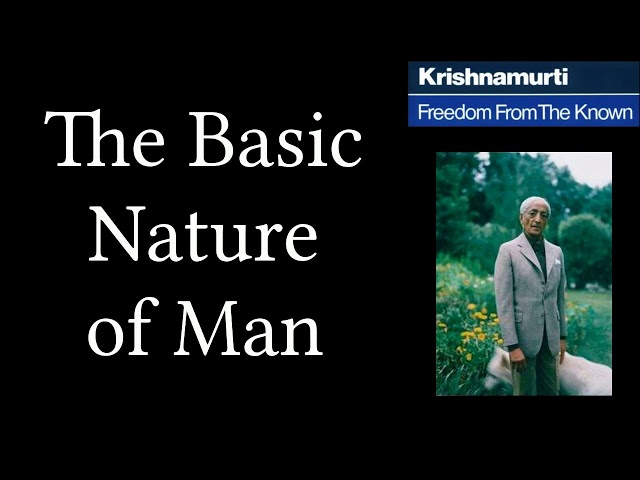 Jiddu Krishnamurti - Freedom From the Known (audio☉book) - Chapter 1 - The Basic Nature of Man