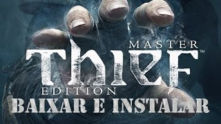 Como baixar e instalar Thief: Master Edition PT-BR