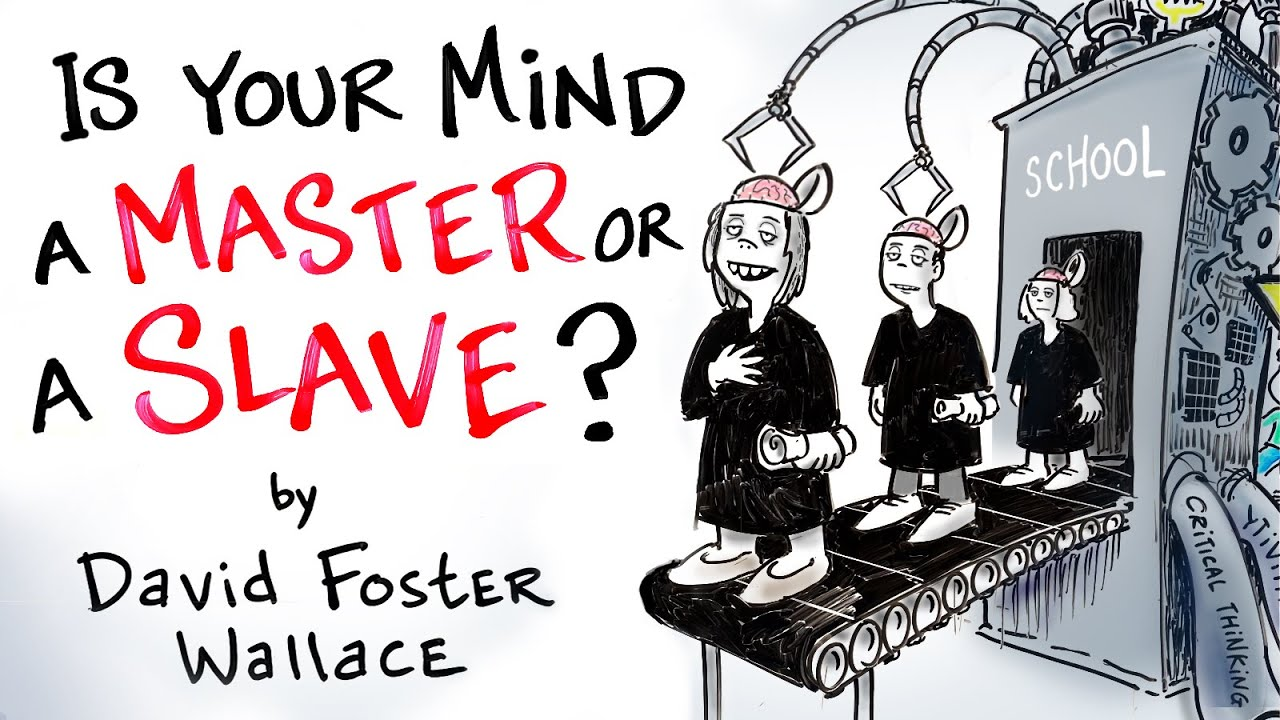 Your Mind is an Excellent Servant, but a Terrible Master - David Foster Wallace