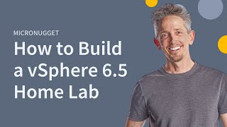 How to Build a vSphere 6.5 Home Lab