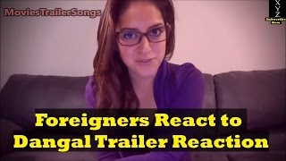 foreigners react to dangal official trailer amazing 10 reactions