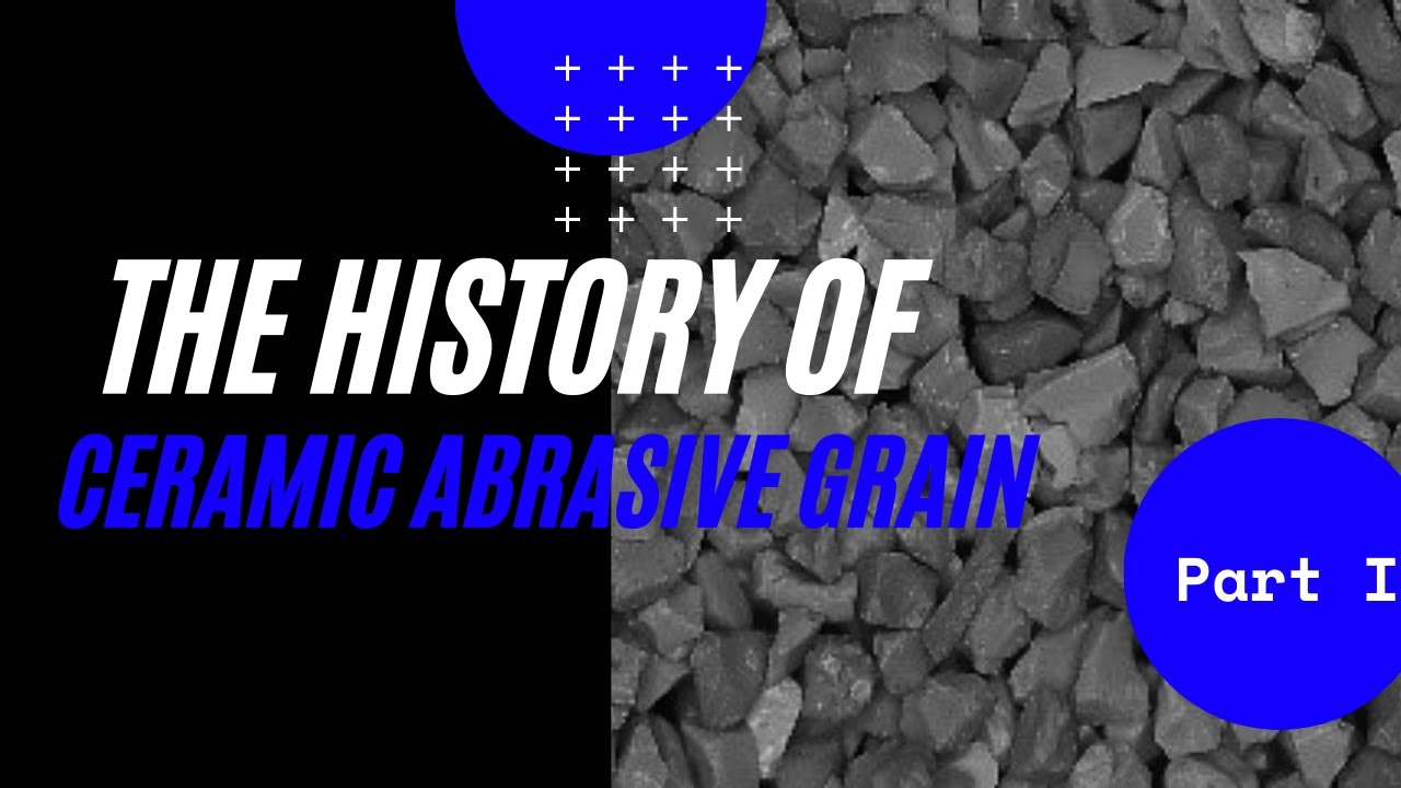 The History of Ceramic Abrasive Grain (Part I)