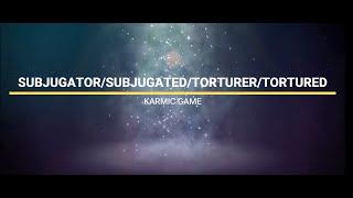 SUBJUGATOR/SUBJUGATED/TORTURER/TORTURED KARMIC GAME