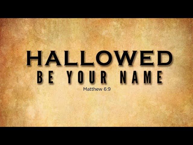 तेरा नाम पवित्र माना जाए !