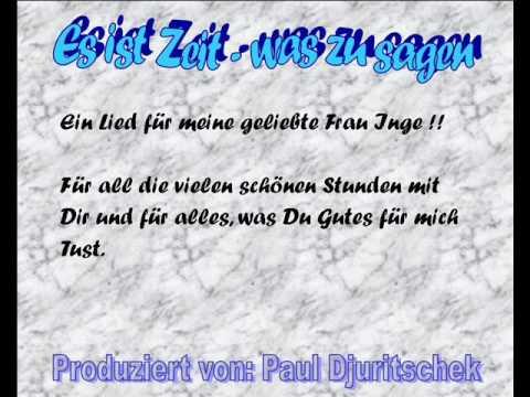 Es ist Zeit - was zu sagen, Paul Djuritschek, für meine geliebte Frau Inge