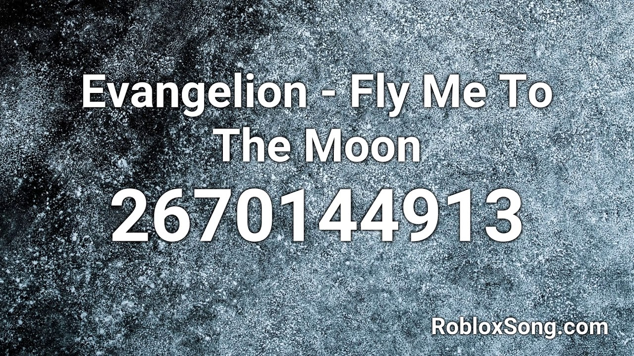 Evangelion Fly Me To The Moon Roblox Id Roblox Music Code