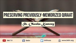 Preserving Previously-Memorized Qira'aat | Sh. Okasha Kameny | INK TV Q&A