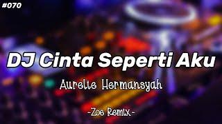DJ Cinta Seperti Aku Trending [Aurelie Hermansyah] - Bang Zoe RMX