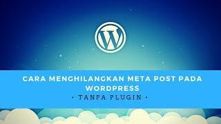 Cara menyembunyikan menghapus meta post atau item apapun dari WordPress tanpa plugin