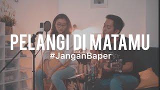 #JanganBaper Jamrud - Pelangi Di Matamu (Cover) feat. Indah Anastasya