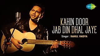 Kahin Door Jab Din Dhal Jaye | Rahul Vaidya | Music Video | Saregama Covers