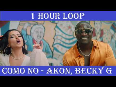 [1 HOUR LOOP] AKON - COMO NO ft. BECKY G
