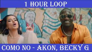 [1 HOUR LOOP] AKON - COMO NO ft. BECKY G